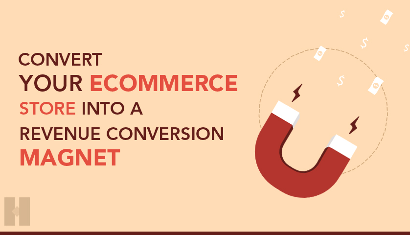 Convert your eCommerce Store into a Revenue Conversion Magnet d