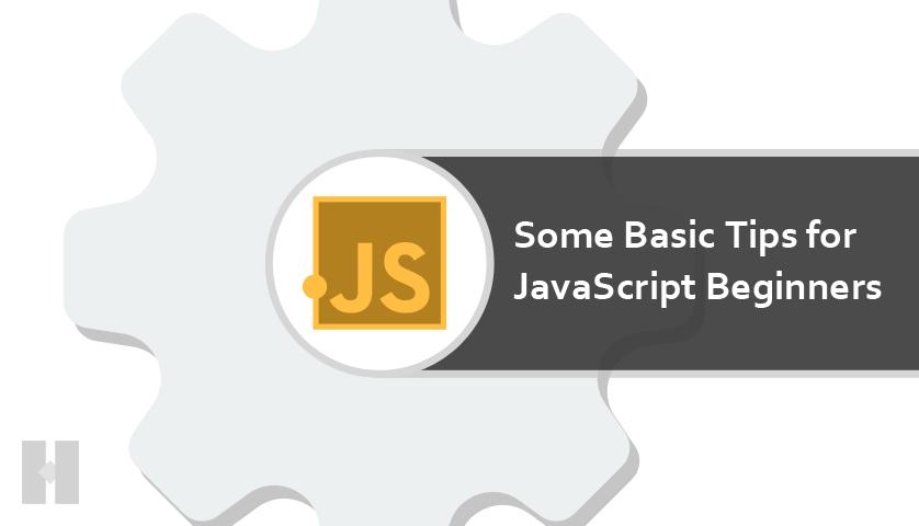 Some basic tips for JavaScript Beginners