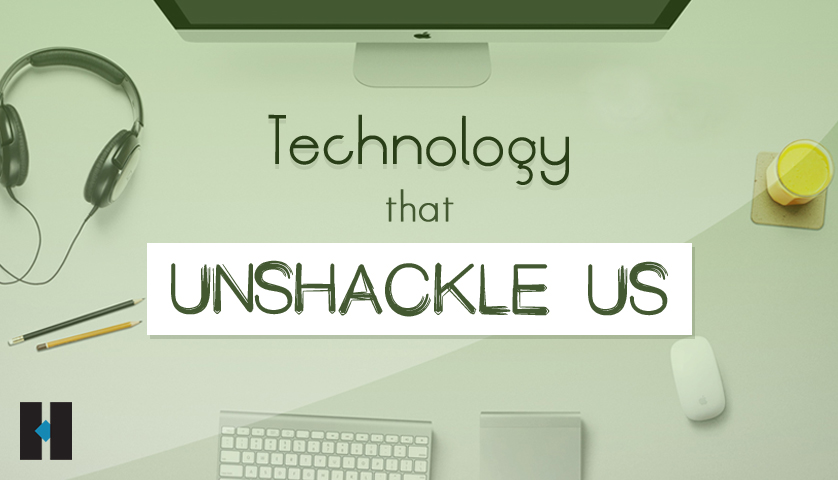 Technology that Unshackle Us | Tech the Best Innovation